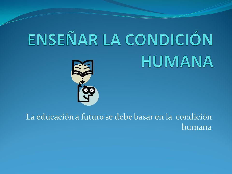 La educación a futuro se debe basar en la condición humana