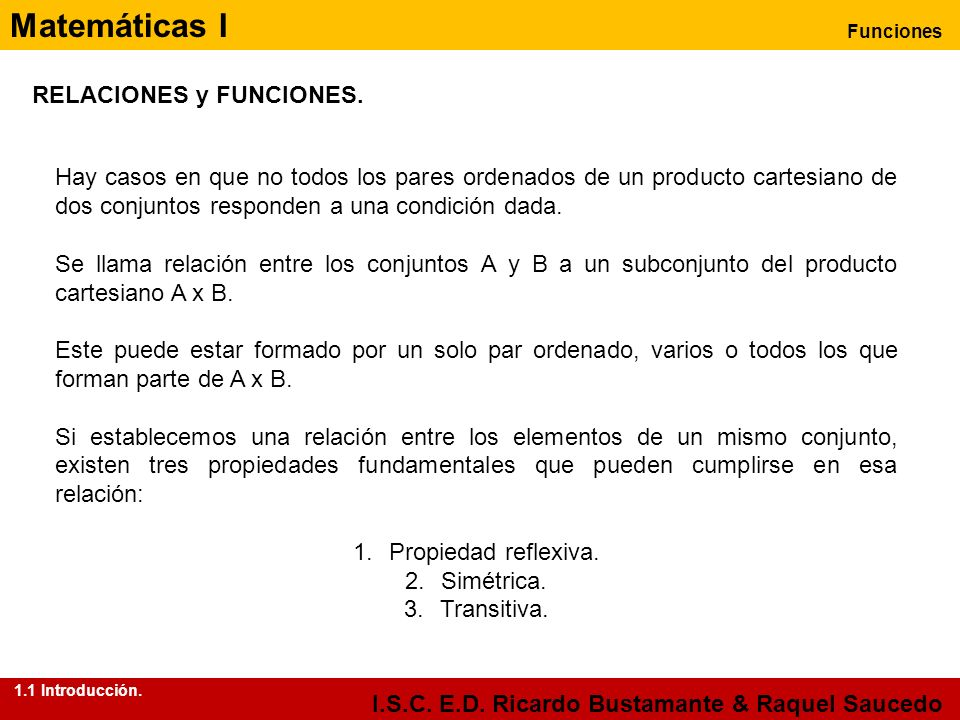 Matemáticas I Funciones I.S.C. E.D. Ricardo Bustamante & Raquel Saucedo Hay casos en que no todos los pares ordenados de un producto cartesiano de dos