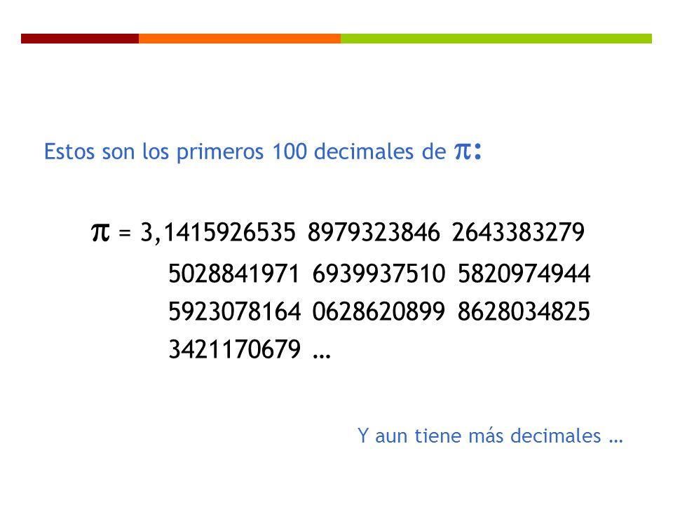 = 3,1415926535 8979323846 2643383279 5028841971 6939937510 5820974944 5923078164 0628620899 8628034825 3421170679 … Estos son los primeros 100 decimal