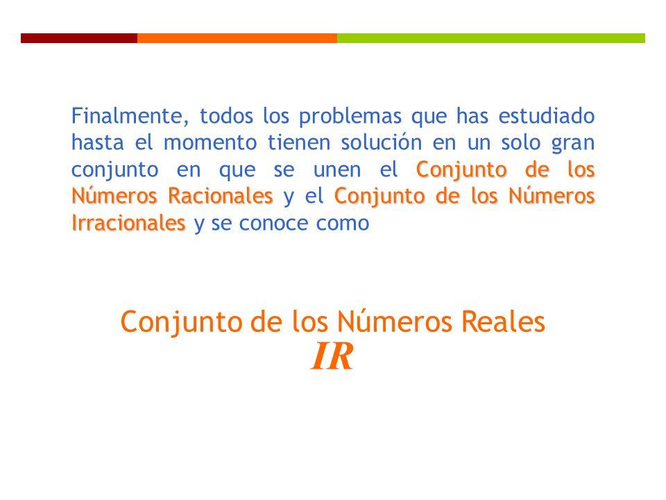 Conjunto de los Números RacionalesConjunto de los Números Irracionales Finalmente, todos los problemas que has estudiado hasta el momento tienen soluc
