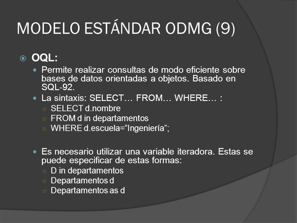 MODELO ESTÁNDAR ODMG (9) OQL: Permite realizar consultas de modo eficiente sobre bases de datos orientadas a objetos. Basado en SQL-92. La sintaxis: S
