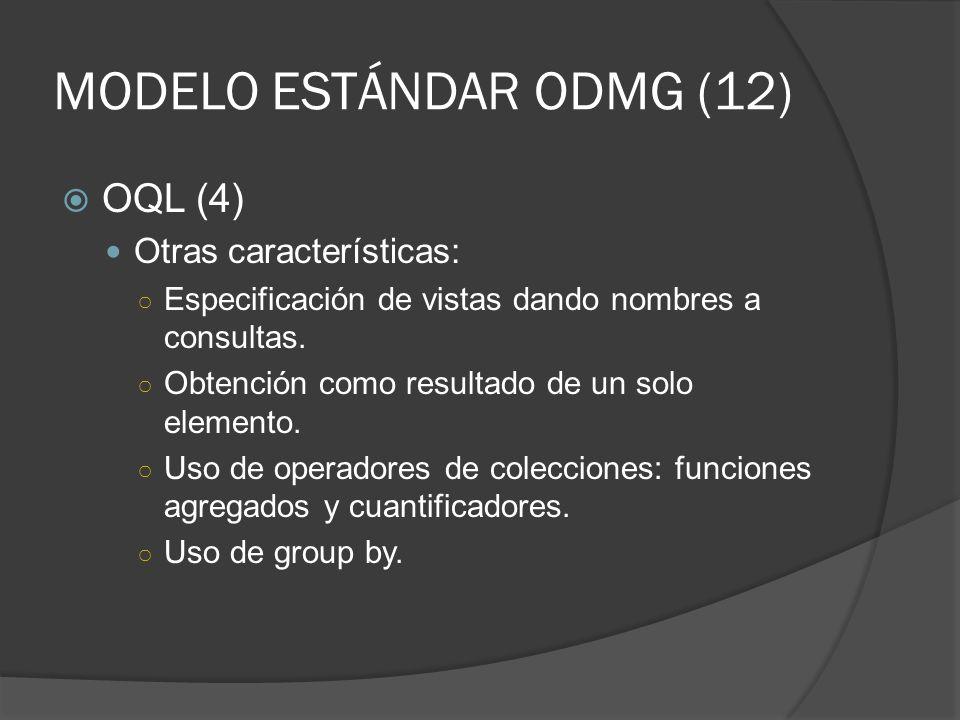 MODELO ESTÁNDAR ODMG (12) OQL (4) Otras características: Especificación de vistas dando nombres a consultas. Obtención como resultado de un solo eleme