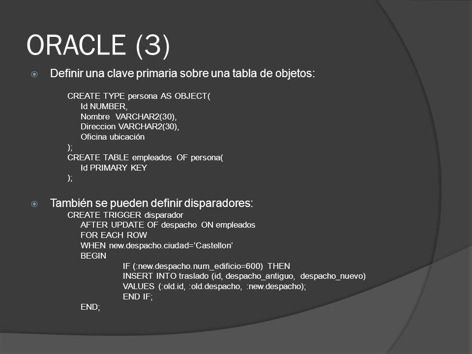 ORACLE (3) Definir una clave primaria sobre una tabla de objetos: CREATE TYPE persona AS OBJECT( Id NUMBER, Nombre VARCHAR2(30), Direccion VARCHAR2(30