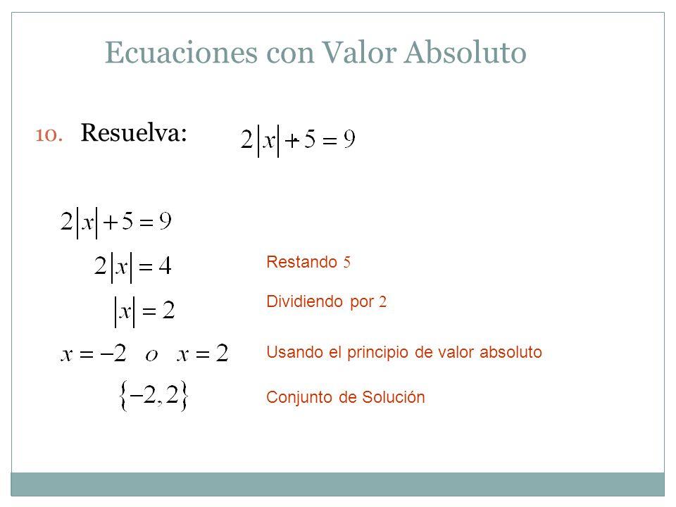 Ecuaciones con Valor Absoluto 10. Resuelva:. Restando 5 Dividiendo por 2 Usando el principio de valor absoluto Conjunto de Solución