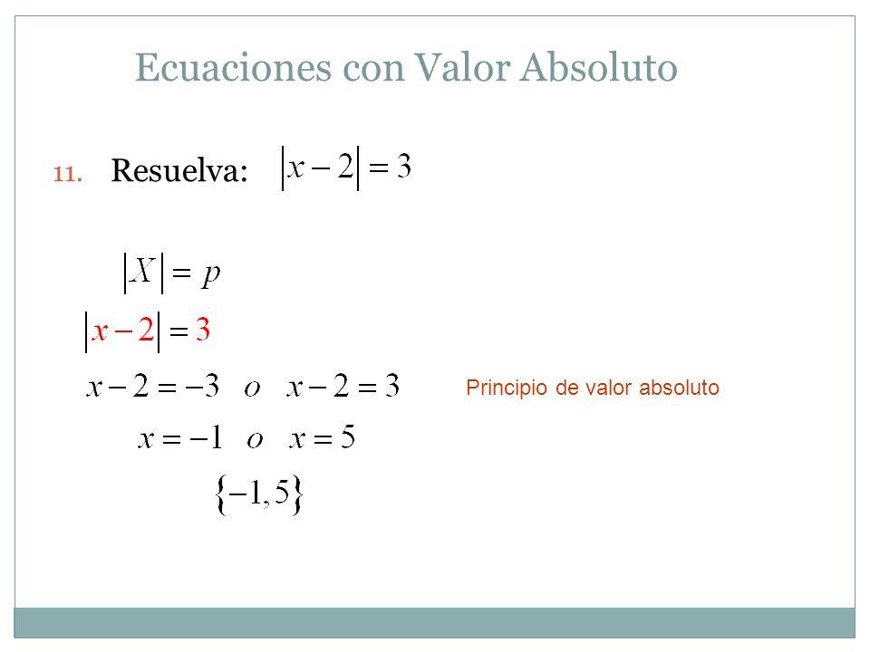Ecuaciones con Valor Absoluto 11. Resuelva: Principio de valor absoluto
