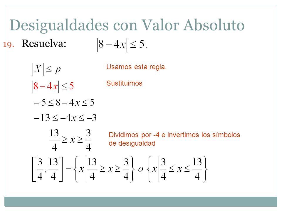 Desigualdades con Valor Absoluto 19. Resuelva: Usamos esta regla. Sustituimos Dividimos por -4 e invertimos los símbolos de desigualdad