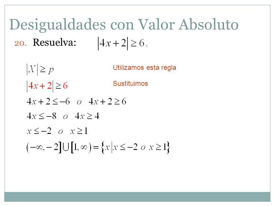 Desigualdades con Valor Absoluto 20. Resuelva: Utilizamos esta regla Sustituimos