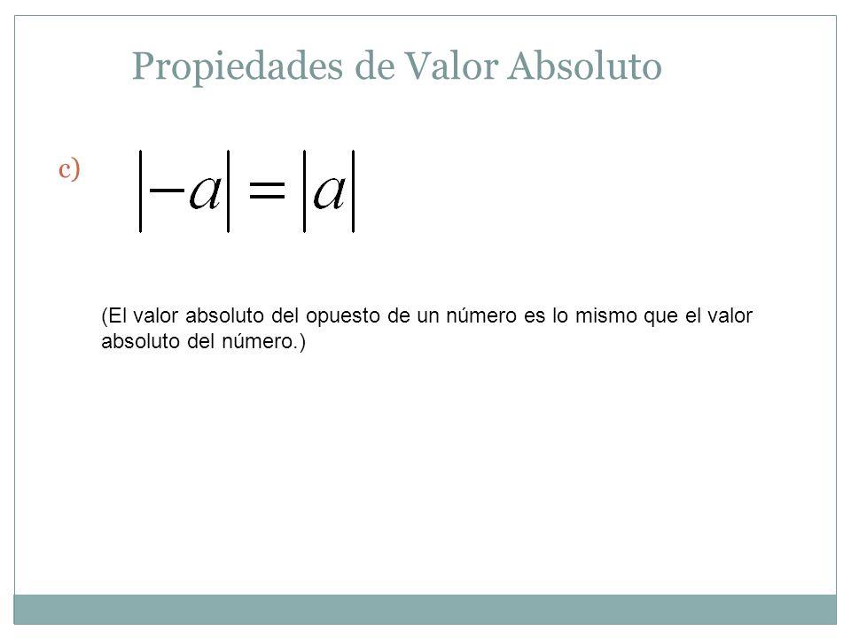 Propiedades de Valor Absoluto c) (El valor absoluto del opuesto de un número es lo mismo que el valor absoluto del número.)