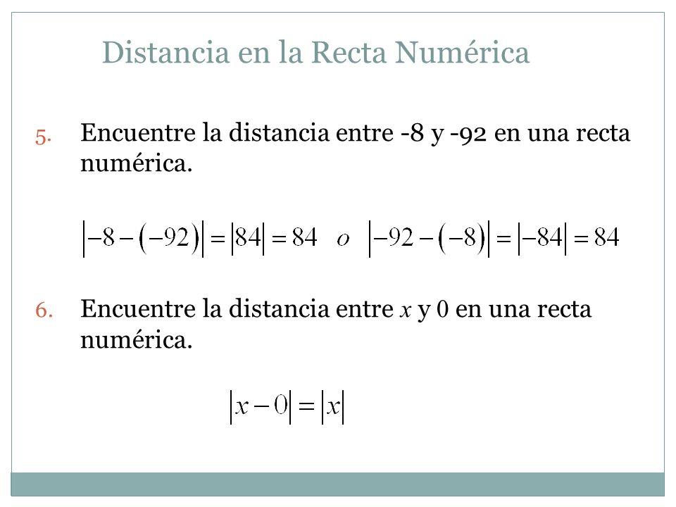 Distancia en la Recta Numérica 5. Encuentre la distancia entre -8 y -92 en una recta numérica. 6. Encuentre la distancia entre x y 0 en una recta numé