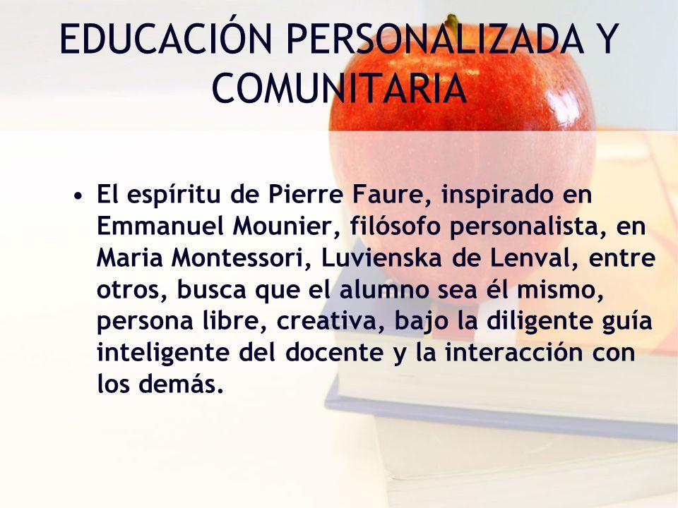 EDUCACIÓN PERSONALIZADA Y COMUNITARIA El espíritu de Pierre Faure, inspirado en Emmanuel Mounier, filósofo personalista, en Maria Montessori, Luviensk