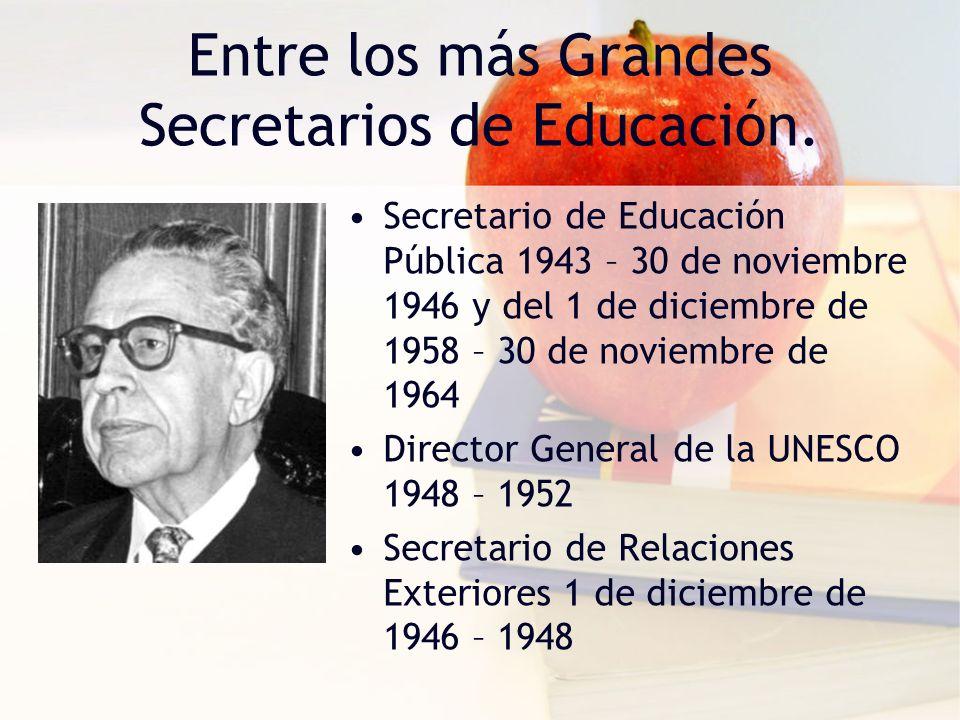 Entre los más Grandes Secretarios de Educación. Secretario de Educación Pública 1943 – 30 de noviembre 1946 y del 1 de diciembre de 1958 – 30 de novie