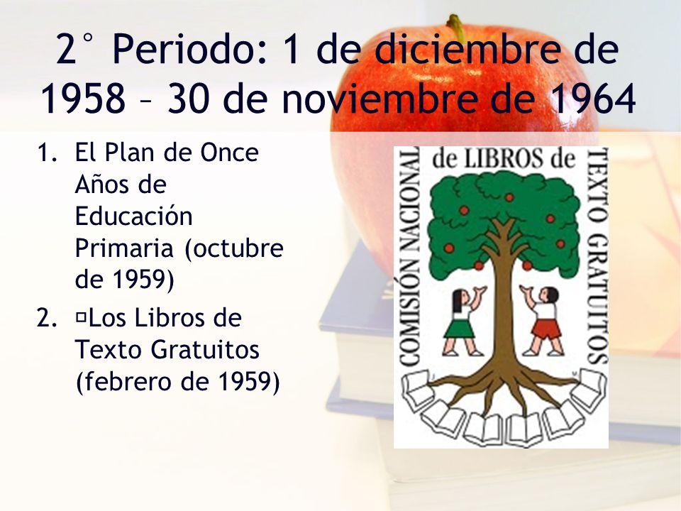 2° Periodo: 1 de diciembre de 1958 – 30 de noviembre de 1964 1.El Plan de Once Años de Educación Primaria (octubre de 1959) 2. Los Libros de Texto Gra