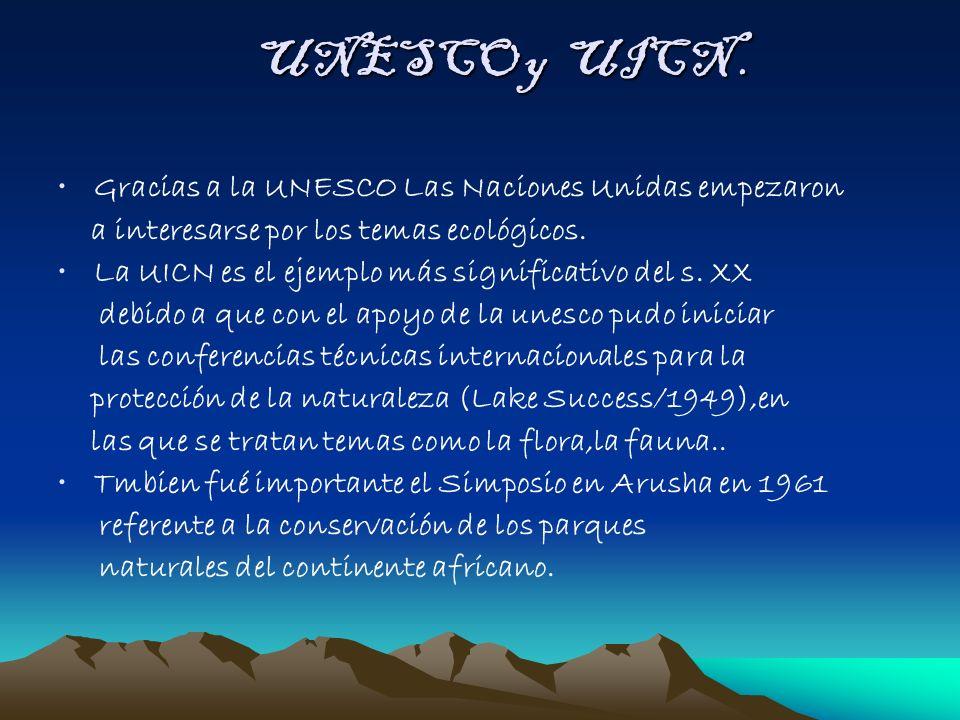 UNESCO y UICN. Gracias a la UNESCO Las Naciones Unidas empezaron a interesarse por los temas ecológicos. La UICN es el ejemplo más significativo del s