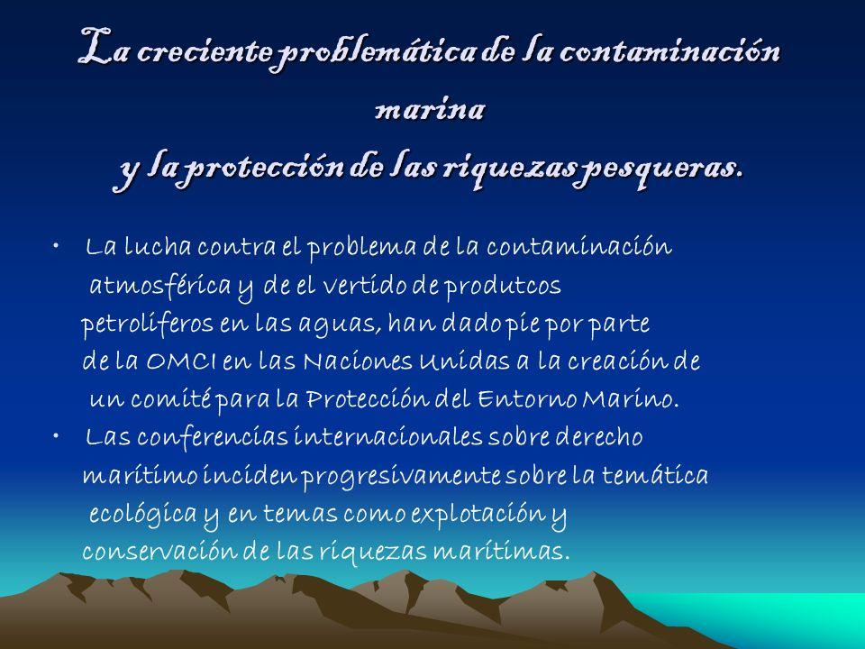 La creciente problemática de la contaminación marina y la protección de las riquezas pesqueras. La lucha contra el problema de la contaminación atmosf