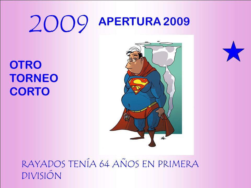 2009 RAYADOS TENÍA 64 AÑOS EN PRIMERA DIVISIÓN APERTURA 2009 OTRO TORNEO CORTO