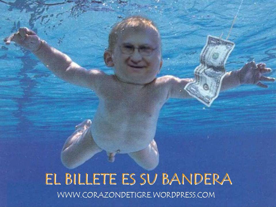 EL BILLETE ES SU BANDERA WWW.CORAZONDETIGRE.WORDPRESS.COM