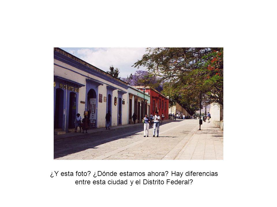 ¿Y esta foto ¿Dónde estamos ahora Hay diferencias entre esta ciudad y el Distrito Federal