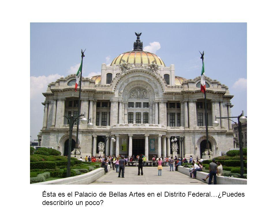 sta es el Palacio de Bellas Artes en el Distrito Federal…¿Puedes describirlo un poco