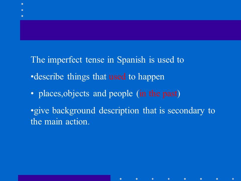 Background description that is secondary to the main action (in the past) Eran las doce de la noche.