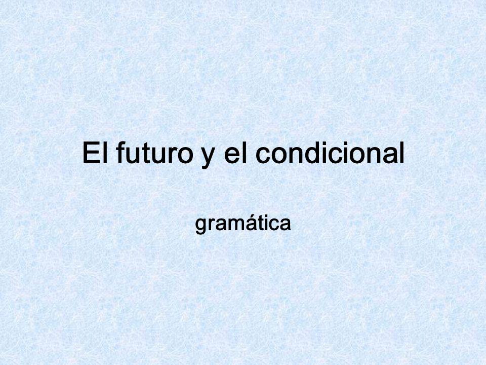 El futuro y el condicional gramática