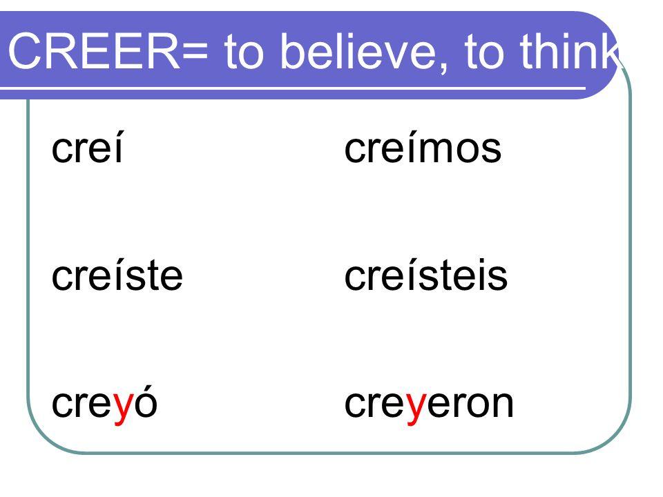 CREER= to believe, to think creí creíste creyó creímos creísteis creyeron