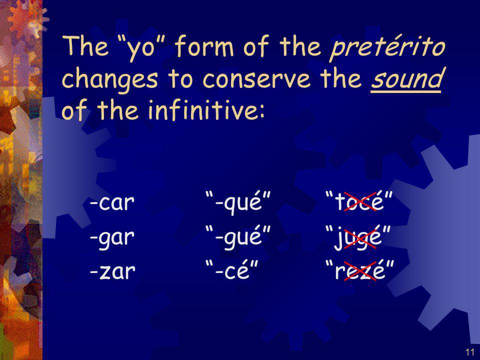 10 Verbs ending in -car, -gar, and -zar have a spelling change in the yo form of the pretérito. buscar tocar practicar pagar jugar llegar almorzar emp