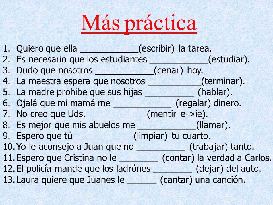 Más práctica 1.Quiero que ella ____________(escribir) la tarea.