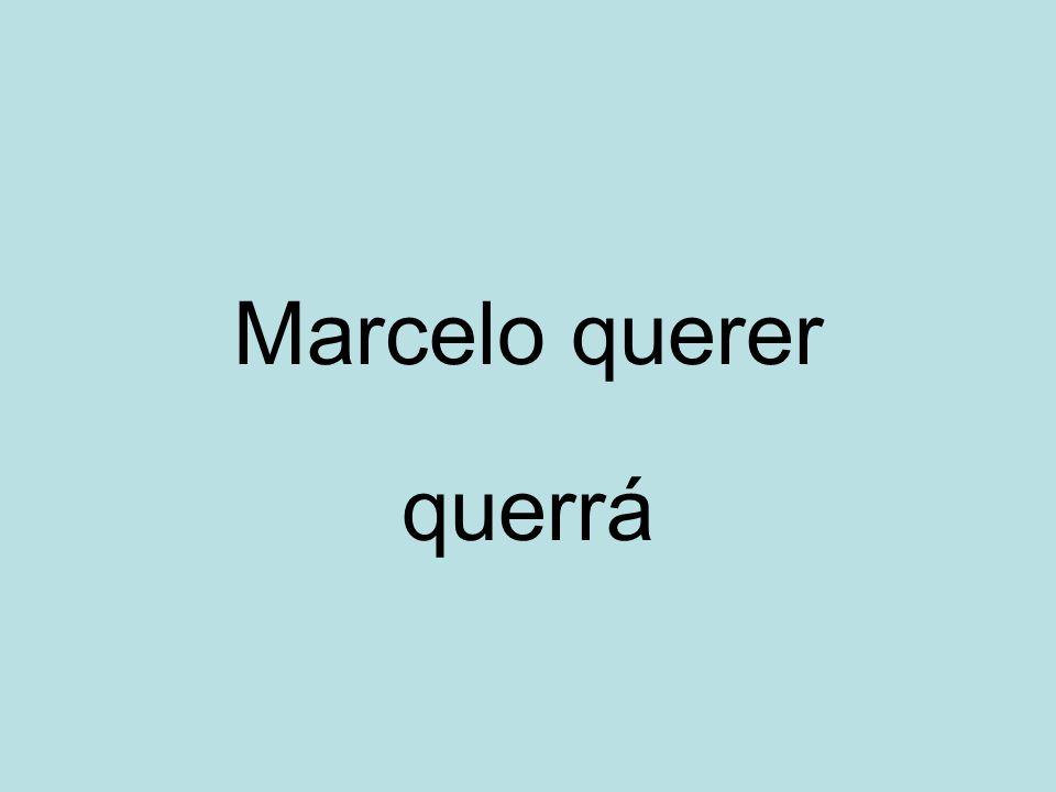 Marcelo querer querrá