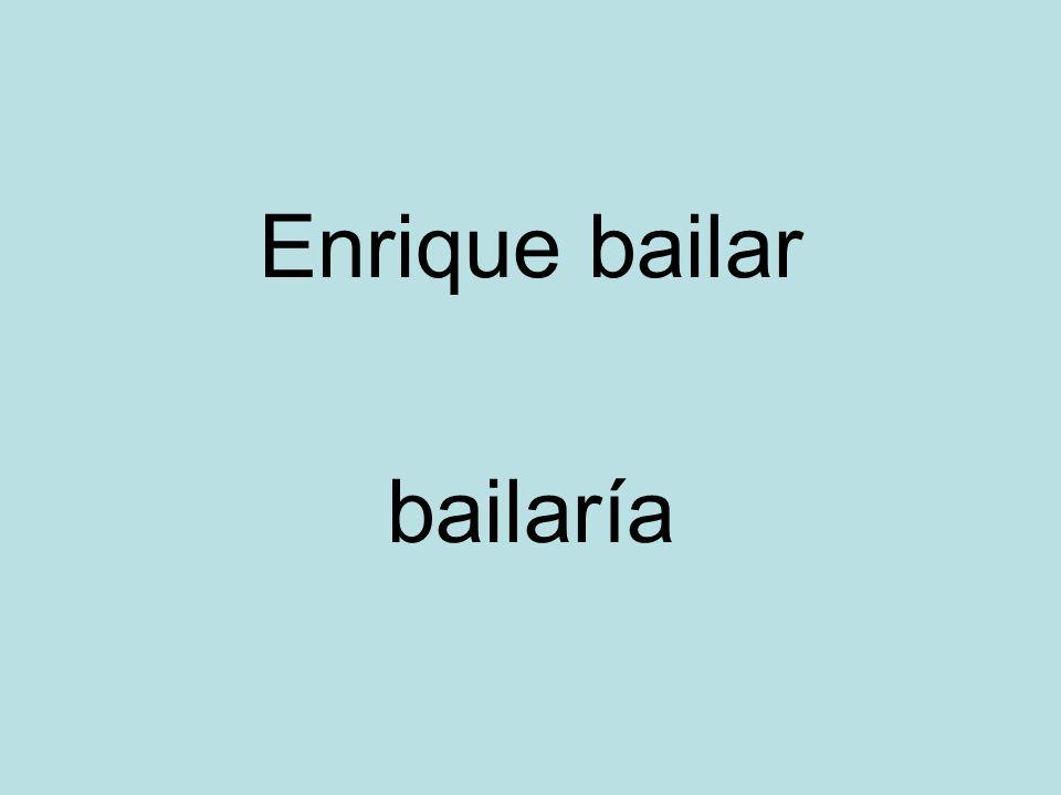 Enrique bailar bailaría