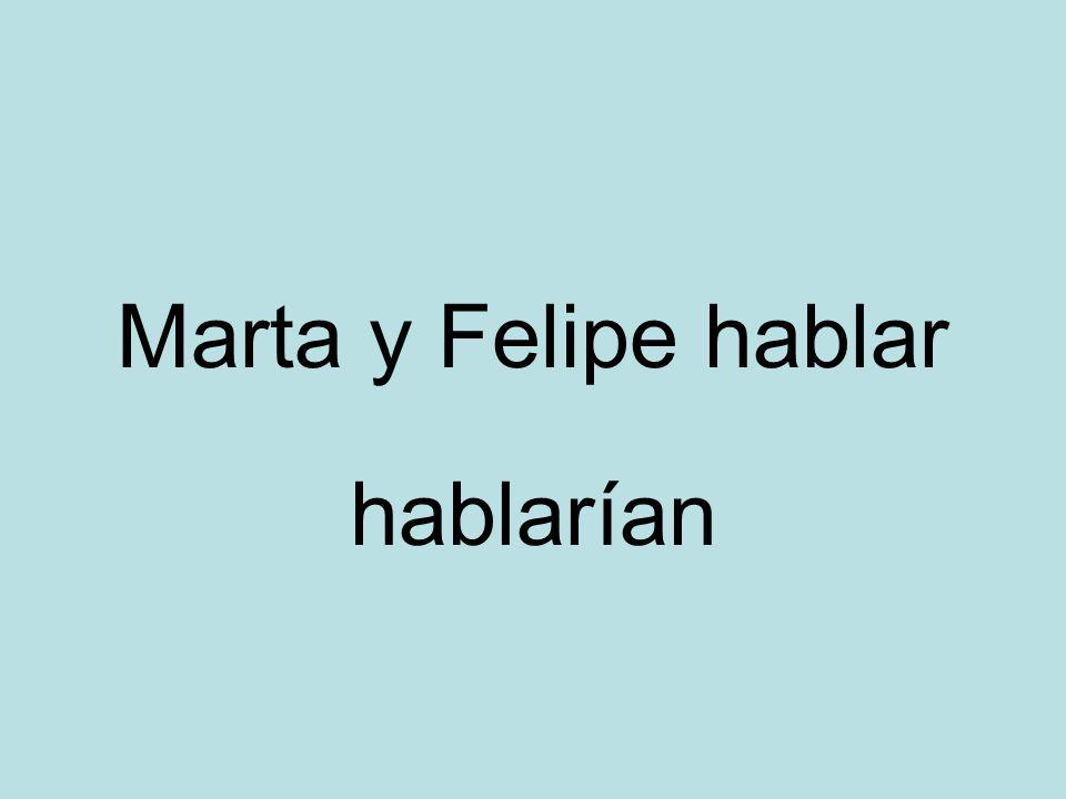 Marta y Felipe hablar hablarían