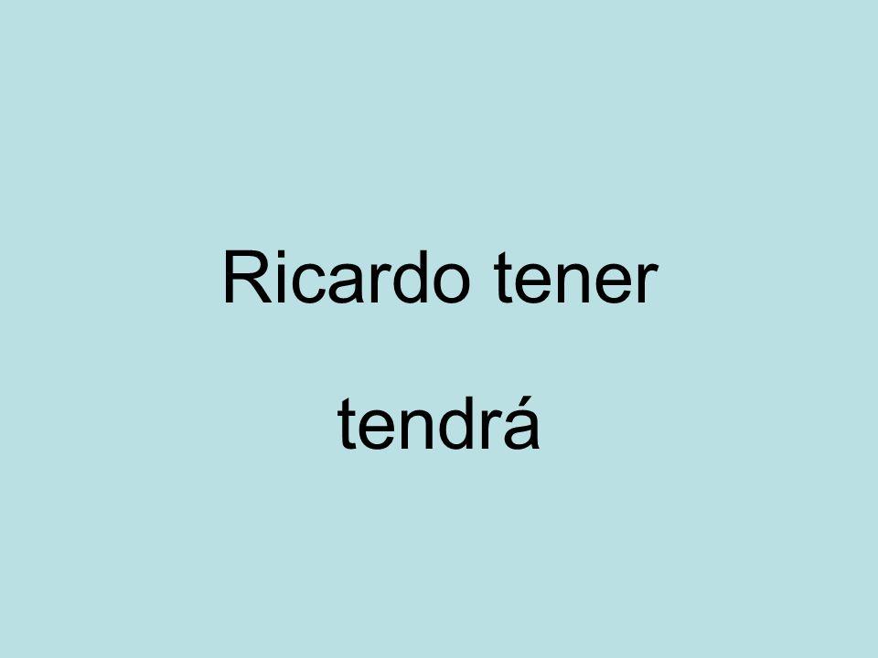 Ricardo tener tendrá