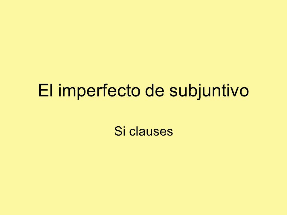 El imperfecto de subjuntivo Si clauses