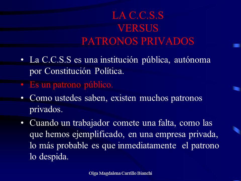 LA C.C.S.S VERSUS PATRONOS PRIVADOS La C.C.S.S es una institución pública, autónoma por Constitución Política. Es un patrono público. Como ustedes sab