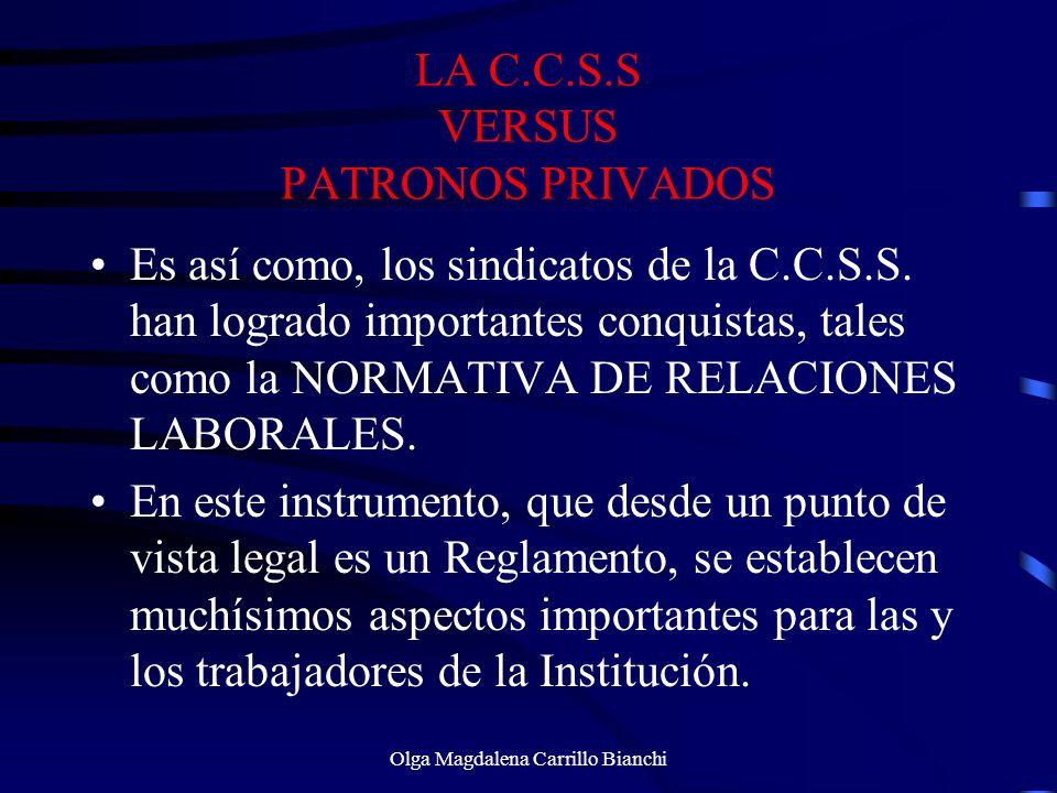 LA C.C.S.S VERSUS PATRONOS PRIVADOS Es así como, los sindicatos de la C.C.S.S. han logrado importantes conquistas, tales como la NORMATIVA DE RELACION