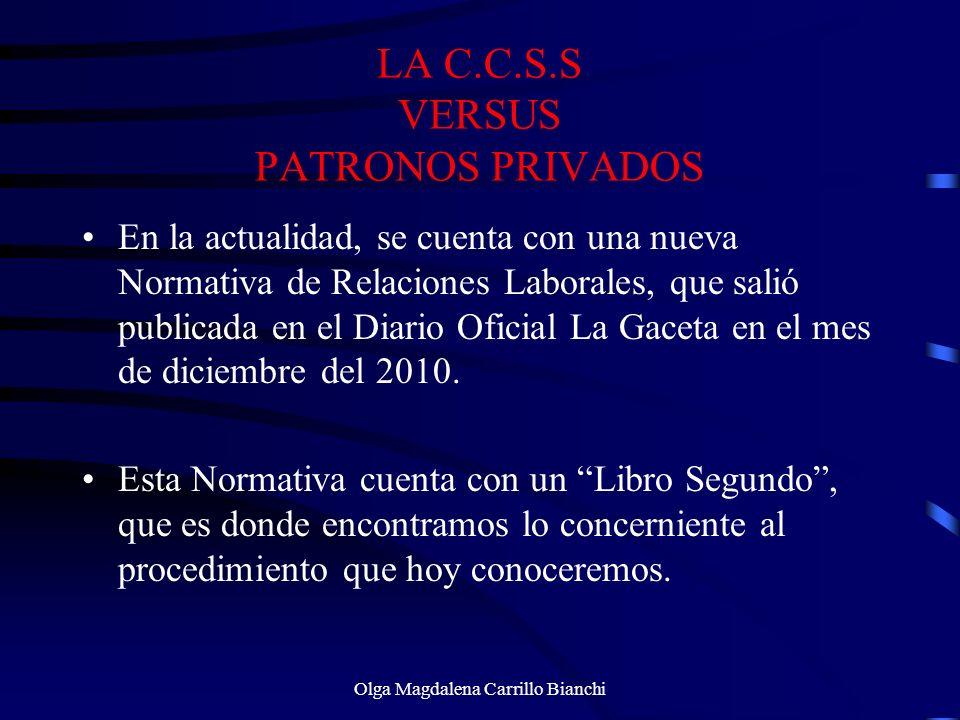 LA C.C.S.S VERSUS PATRONOS PRIVADOS En la actualidad, se cuenta con una nueva Normativa de Relaciones Laborales, que salió publicada en el Diario Ofic