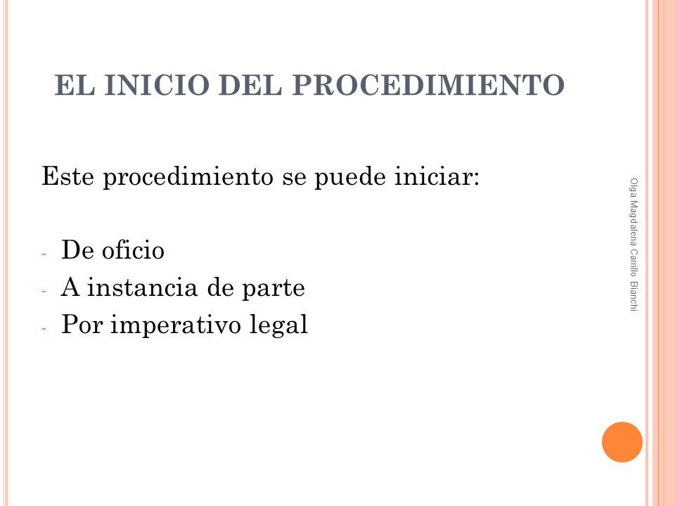 EL INICIO DEL PROCEDIMIENTO Este procedimiento se puede iniciar: - De oficio - A instancia de parte - Por imperativo legal Olga Magdalena Carrillo Bia
