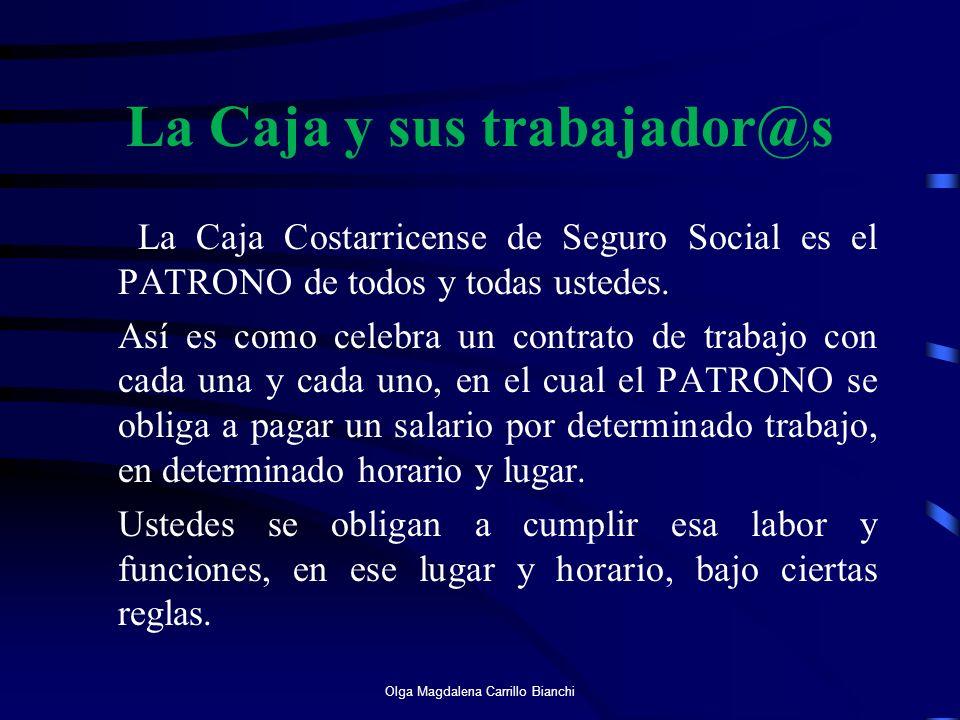 La Caja y sus trabajador@s La Caja Costarricense de Seguro Social es el PATRONO de todos y todas ustedes. Así es como celebra un contrato de trabajo c