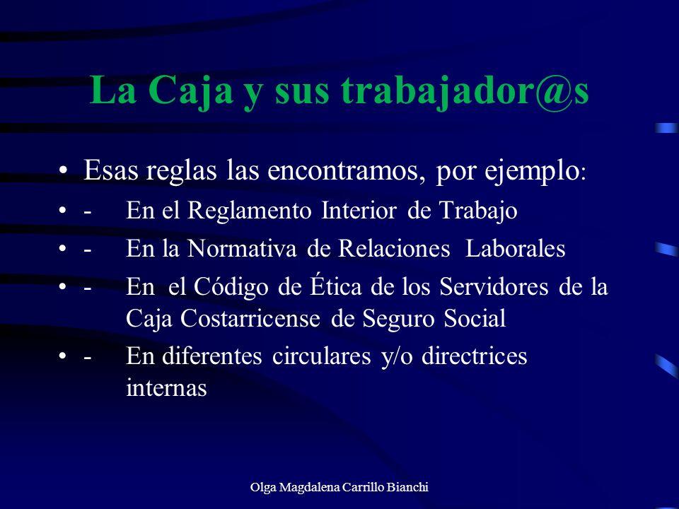 La Caja y sus trabajador@s Esas reglas las encontramos, por ejemplo : -En el Reglamento Interior de Trabajo -En la Normativa de Relaciones Laborales -