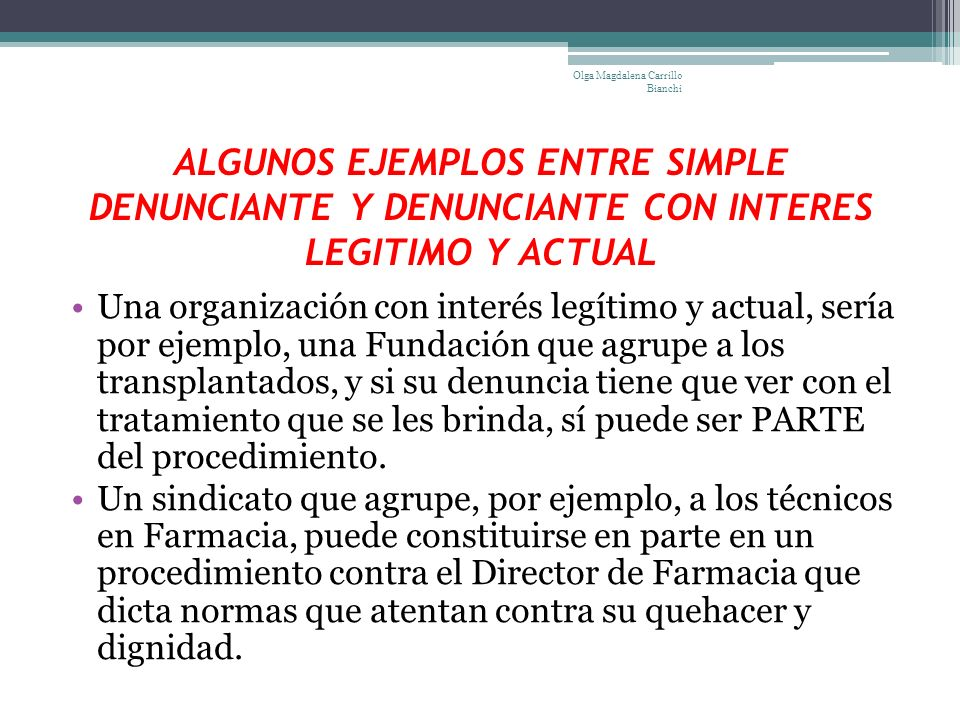 ALGUNOS EJEMPLOS ENTRE SIMPLE DENUNCIANTE Y DENUNCIANTE CON INTERES LEGITIMO Y ACTUAL Una organización con interés legítimo y actual, sería por ejempl