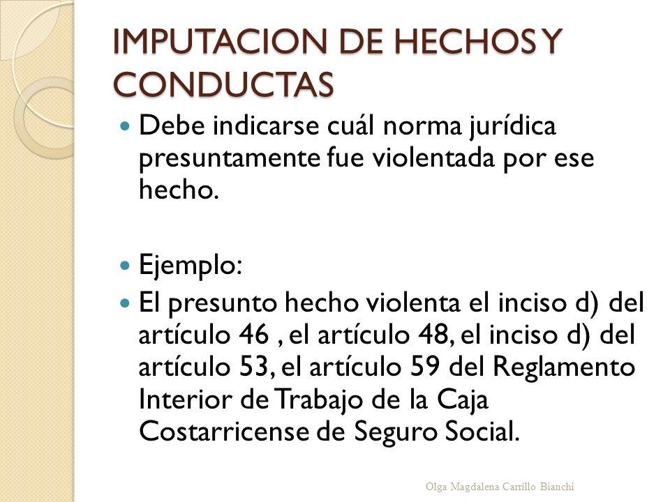 IMPUTACION DE HECHOS Y CONDUCTAS Debe indicarse cuál norma jurídica presuntamente fue violentada por ese hecho. Ejemplo: El presunto hecho violenta el