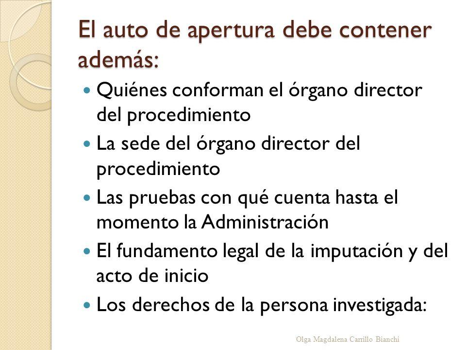 El auto de apertura debe contener además: Quiénes conforman el órgano director del procedimiento La sede del órgano director del procedimiento Las pru