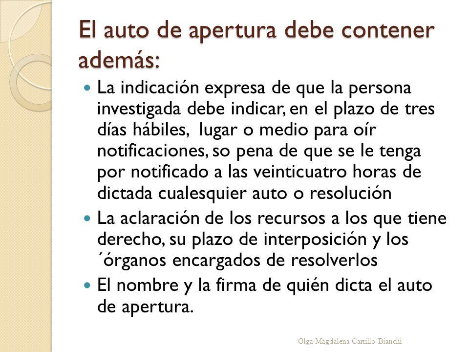 El auto de apertura debe contener además: La indicación expresa de que la persona investigada debe indicar, en el plazo de tres días hábiles, lugar o