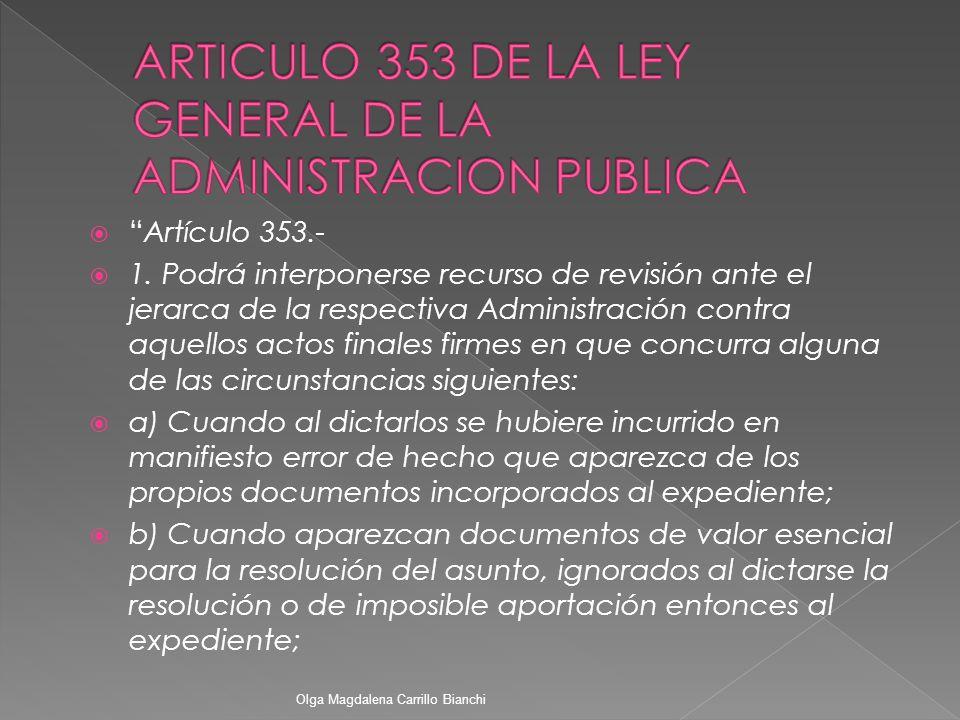 Artículo 353.- 1. Podrá interponerse recurso de revisión ante el jerarca de la respectiva Administración contra aquellos actos finales firmes en que c