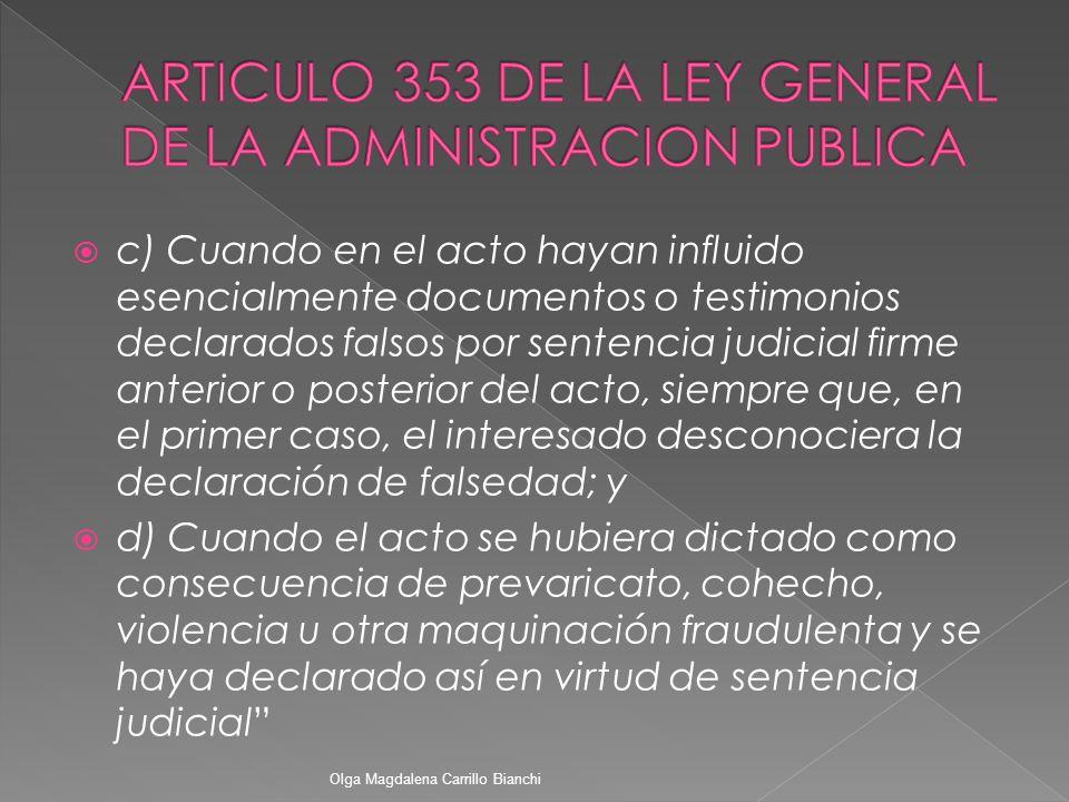 c) Cuando en el acto hayan influido esencialmente documentos o testimonios declarados falsos por sentencia judicial firme anterior o posterior del act