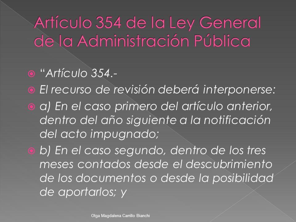 Artículo 354.- El recurso de revisión deberá interponerse: a) En el caso primero del artículo anterior, dentro del año siguiente a la notificación del