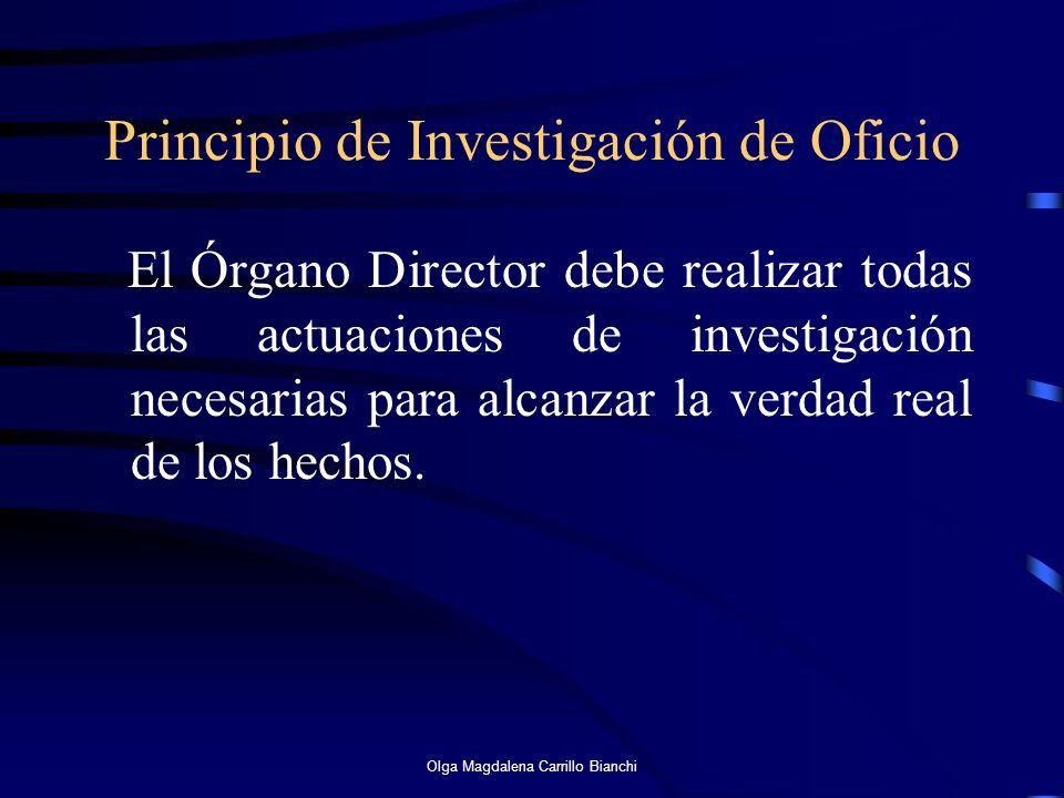 Principio de Investigación de Oficio El Órgano Director debe realizar todas las actuaciones de investigación necesarias para alcanzar la verdad real d