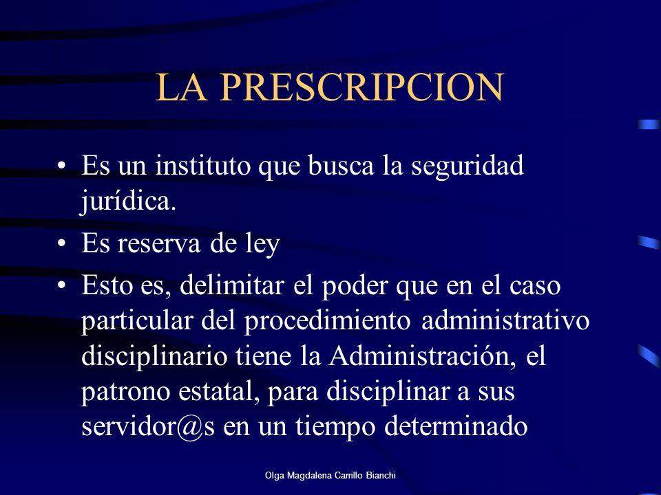 LA PRESCRIPCION Es un instituto que busca la seguridad jurídica. Es reserva de ley Esto es, delimitar el poder que en el caso particular del procedimi