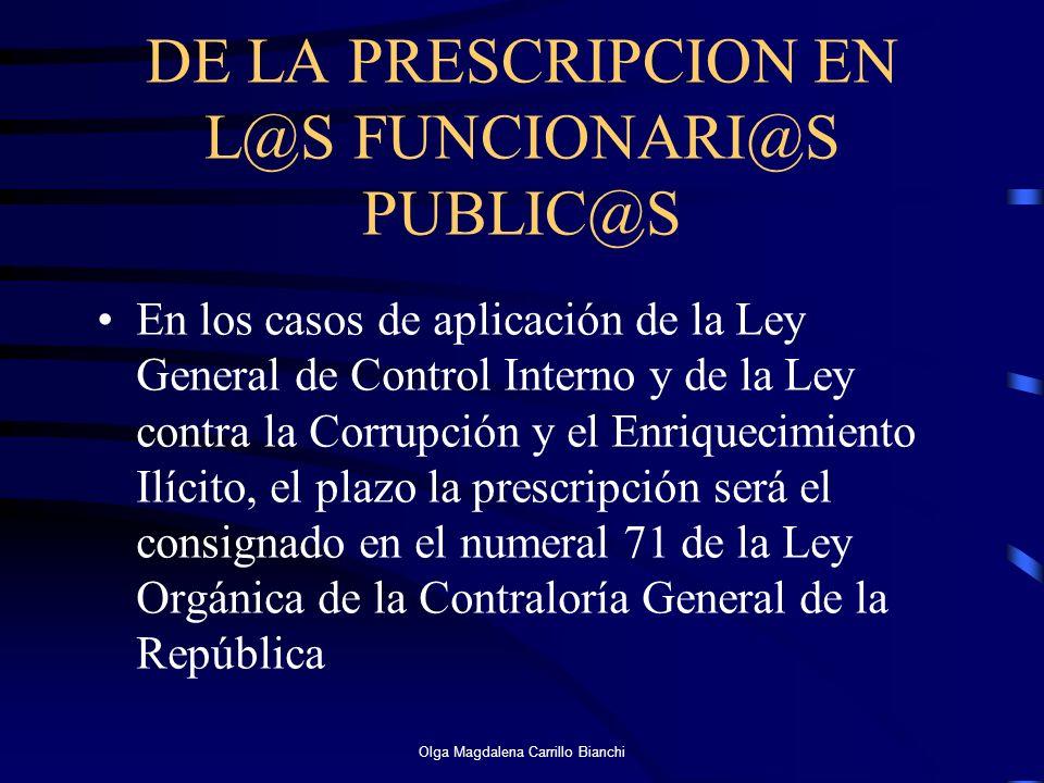 DE LA PRESCRIPCION EN L@S FUNCIONARI@S PUBLIC@S En los casos de aplicación de la Ley General de Control Interno y de la Ley contra la Corrupción y el
