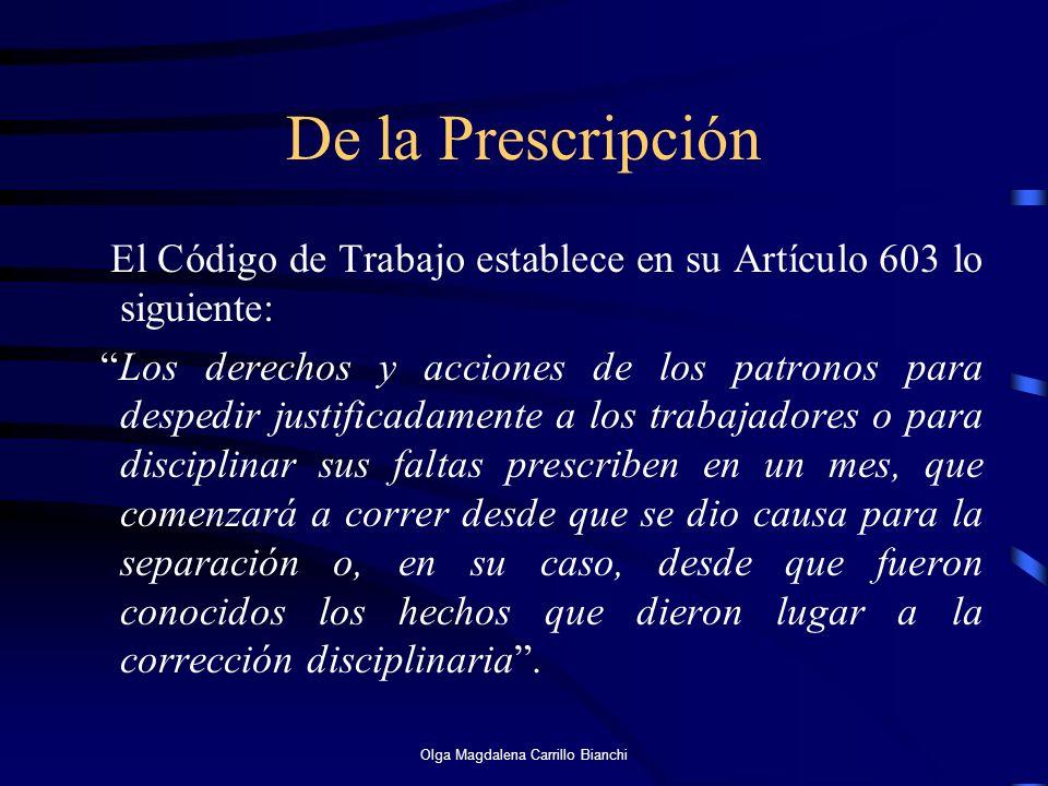 De la Prescripción El Código de Trabajo establece en su Artículo 603 lo siguiente: Los derechos y acciones de los patronos para despedir justificadame