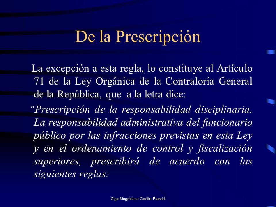 De la Prescripción La excepción a esta regla, lo constituye al Artículo 71 de la Ley Orgánica de la Contraloría General de la República, que a la letr